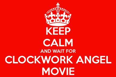 keep-calm-and-wait-for-clockwork-angel-movie